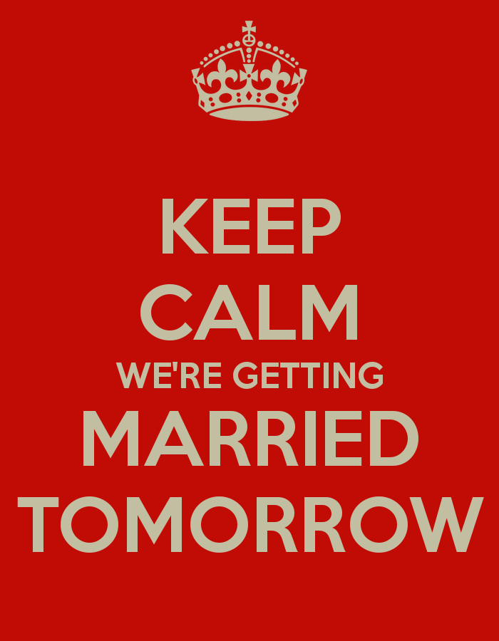 keep-calm-we-re-getting-married-tomorrow-1